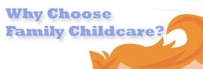 Why Choose Family Childcare?